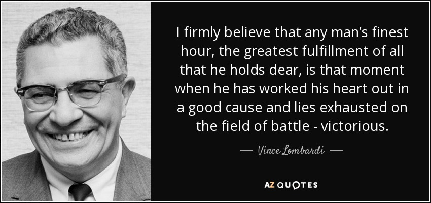 quote-i-firmly-believe-that-any-man-s-finest-hour-the-greatest-fulfillment-of-all-that-he-vince-lombardi-17-80-80